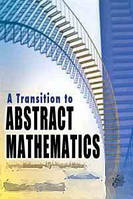 Randall Maddox A Transition to Abstract Mathematics, Second Edition: Learning Mathematical Thinking and Writing