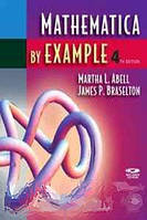 Martha L. Abell, James P. Braselton Mathematica by Example, Fourth Edition