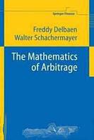 Freddy Delbaen, Walter Schachermayer The Mathematics of Arbitrage (Springer Finance)