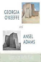 Georgia O'Keeffe Museum, Barbara Buhler Lynes, Richard B. Woodward, Sandra S. Phillips Georgia O`Keeffe and Ansel Adams: Natural Affinities