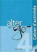Alter Ego + : Niveau 4 Cahier d'activites + CD audio