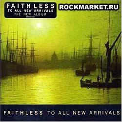 Музичний CD-диск. Faithless - To All New Arrivals