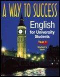 A way to success: English for university student's. Year 1 (student's book) +CD