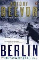 Antony Beevor Berlin : The Downfall 1945