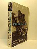 "White Death: Russia""s War on Finland 1939-40  Robert Edwards"