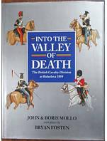 Into the Valley of Death: The British Cavalry Division at Balaclava 1854. Mollo B., Mollo J.