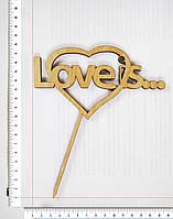 Топер Love is... 17 х 14,5 cм