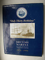 Only Thirty Birthdays. A history of British Marine.