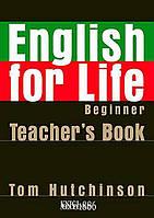 Книга для учителя English for Life Beginner, Tom Hutchinson | Oxford