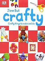 Jane Bull, Penelope Arlon Crafty: Crafty Things to Make and Do
