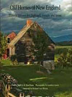 Roderic H. Blackburn Old Homes of New England: Historic Houses In Clapboard, Shingle, and Stone