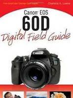 Charlotte K. Lowrie Canon EOS 60D Digital Field Guide