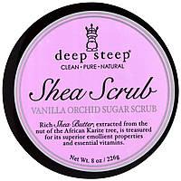 Deep Steep, Сахарный скраб с экстрактом масла ши, ванильная орхидея, 8 унций (226 г)