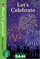 Let`s Celebrate. Read it Yourself with Ladybird Level 2