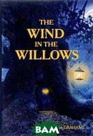 Grahame Kenneth The Wind in the Willows = Ветер в Ивах: повесть на англ.яз. Grahame K.