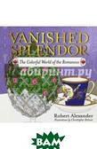 Robert Alexander Vanished Splendor. The Colorful World of the Romanovs