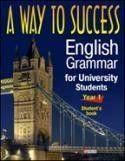 A Way to Success: English Grammar for University Students. Year 1 (Student's Book)