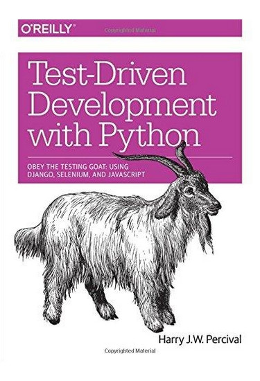 Test-Driven Web Development with Python Fewer Bugs and Less Stress with Selenium, Django, and JavaScript