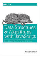 Data Structures and Algorithms with JavaScript Bringing classic computing approaches to the Web