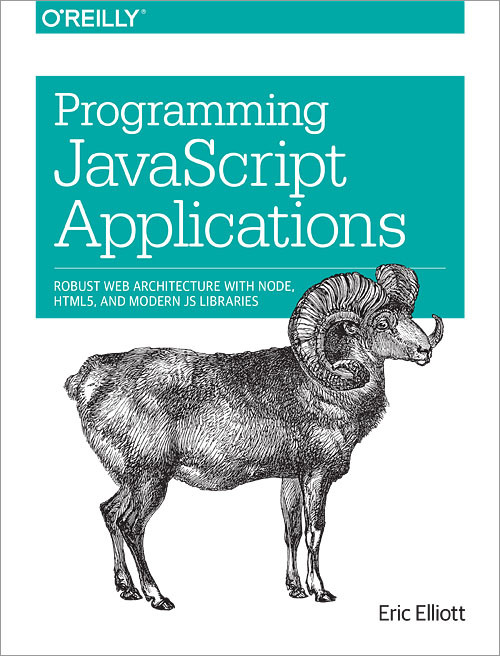 Programming JavaScript Applications: Robust Web Architecture with Node, HTML5, and Modern JS Libraries 1st Edition