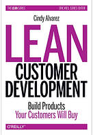 Lean Customer Development Building Products Your Customers Will Buy
