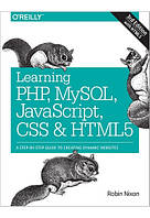 Learning PHP, MySQL, JavaScript, CSS & HTML5. A Step-by-Step Guide to Creating Dynamic Websites 3rd Edition