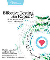 Effective Testing with RSpec 3: Build Ruby Apps with Confidence 1st Edition