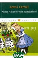 Кэрролл Льюис Alice`s Adventures in Wonderland =Алиса в Стране Чудес