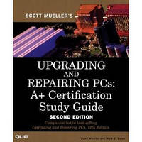Mueller S. Upgrading & Repairing PCs. A+ Certification Study Guide, second edition +CD