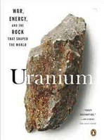 Tom Zoellner Uranium: War, Energy, and the Rock That Shaped the World