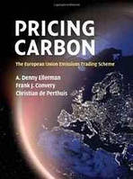 A. Denny Ellerman, Frank J. Convery, Christian de Perthuis Pricing Carbon: The European Union Emissions Trading Scheme