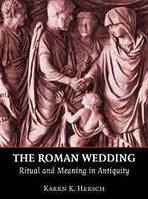 Karen K. Hersch The Roman Wedding: Ritual and Meaning in Antiquity