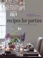 Nancy Parker, Michael Leva Recipes for Parties: Menus, Flowers, Decor: Everything for Perfect Entertaining