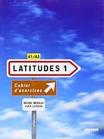 Latitudes 1 Cahier d'exercices + Audio CD. A1-A2