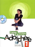 Adosphere 1 Cahier d'activites + CD-Rom. A1 (проект №40)